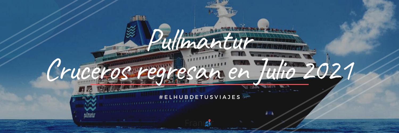 Pullmantur Cruceros regresan en Julio 2021