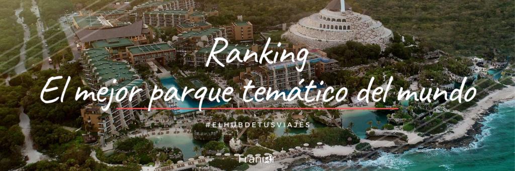Ranking - Xcaret El mejor parque tematico del mundo - Franior Travel - Agencia Panama - Vacaciones Turismo